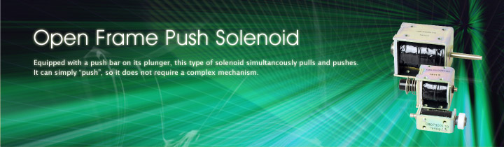 "Open Push Solenoid: Equipped with a push bar on its plunger, this type of solenoid simultaneously pulls and pushes. It can simply ""push"", so it does not require a complex mechanism."